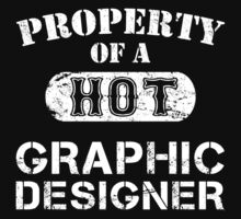 Property Of A Hot Graphic Designer - Limited Edition Tshirt by custom333
