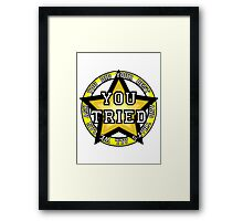 You Tried, Gold Star! Framed Print