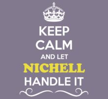 Keep Calm and Let NICHELL Handle it Kids Clothes