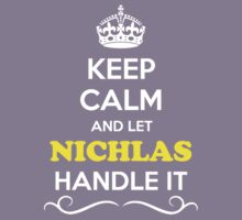 Keep Calm and Let NICHLAS Handle it Kids Clothes