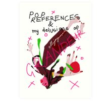 Pop References and my delusions of grandeur Art Print