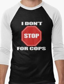 I don't Stop for Cops Men's Baseball ¾ T-Shirt