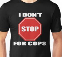 I don't Stop for Cops Unisex T-Shirt