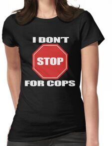 I don't Stop for Cops Womens Fitted T-Shirt