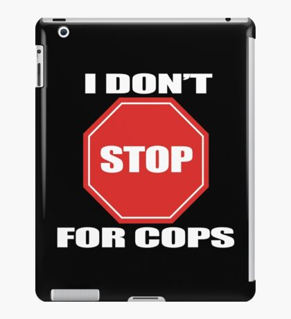 I don't Stop for Cops iPad Case/Skin