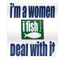 I'M A WOMEN I FISH DEAL WITH IT Poster