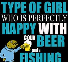 I'M THE TYPE OF GIRL WHO IS PERFECTLY HAPPY WITH COLD BEER AND A FISHING POOL by BADASSTEES