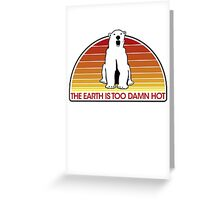 The Earth is Too Damn Hot! Greeting Card