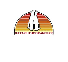 The Earth is Too Damn Hot! Photographic Print