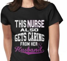 THIS NURSE ALSO GETS CARING FROM HER HUSBAND Womens Fitted T-Shirt