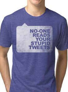 No-One Reads Your Stupid Tweets - Distressed Tri-blend T-Shirt