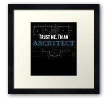 TRUST ME, I'M AN ARCHITECT Framed Print