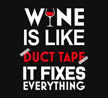 WINE IS LIKE DUCT TAPE IT FIXES EVERYTHING Unisex T-Shirt