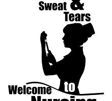 BLOOD & SWEAT TEARS TO WELCOME NURSING by fandesigns