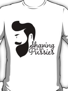 SHAVING IS FOR PUSSIES T-Shirt