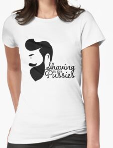 SHAVING IS FOR PUSSIES Womens Fitted T-Shirt
