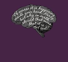 """""""Of course it is happening inside your head..."""" Unisex T-Shirt"""