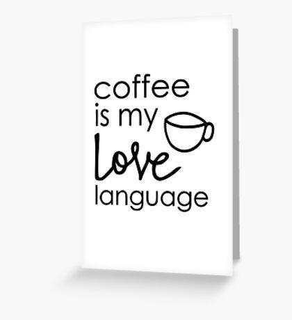 Coffee is my Love Language Greeting Card