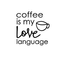 Coffee is my Love Language by whiskeygingerco