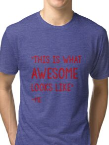 This Is what awesome looks like Tri-blend T-Shirt