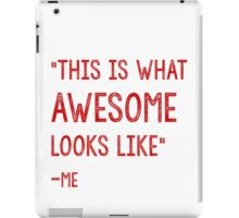 This Is what awesome looks like iPad Case/Skin