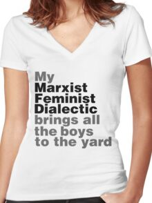 My marxist feminist dialectic brings all the boys to the yard Women's Fitted V-Neck T-Shirt