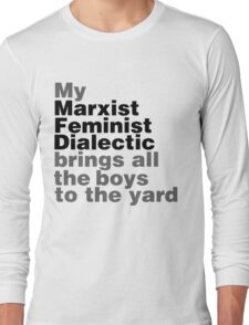 My marxist feminist dialectic brings all the boys to the yard Long Sleeve T-Shirt