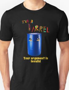 I'm a Barrel, your argument is invalid T-Shirt