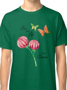 Butterfly, Flowers -Inspirational Live The Life You Dream Classic T-Shirt