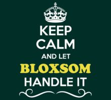 Keep Calm and Let BLOXSOM Handle it T-Shirt