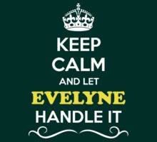 Keep Calm and Let EVELYNE Handle it T-Shirt