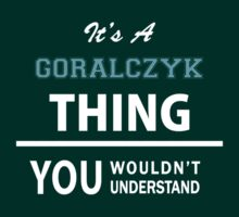 Its a GORALCZYK thing, you wouldn't understand T-Shirt
