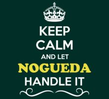 Keep Calm and Let NOGUEDA Handle it T-Shirt