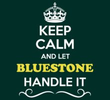 Keep Calm and Let BLUESTONE Handle it T-Shirt