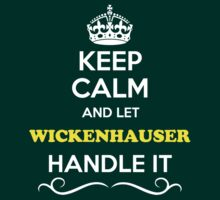 Keep Calm and Let WICKENHAUSER Handle it T-Shirt