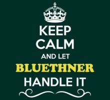 Keep Calm and Let BLUETHNER Handle it T-Shirt