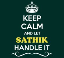 Keep Calm and Let SATHIK Handle it T-Shirt