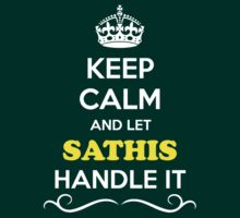 Keep Calm and Let SATHIS Handle it T-Shirt