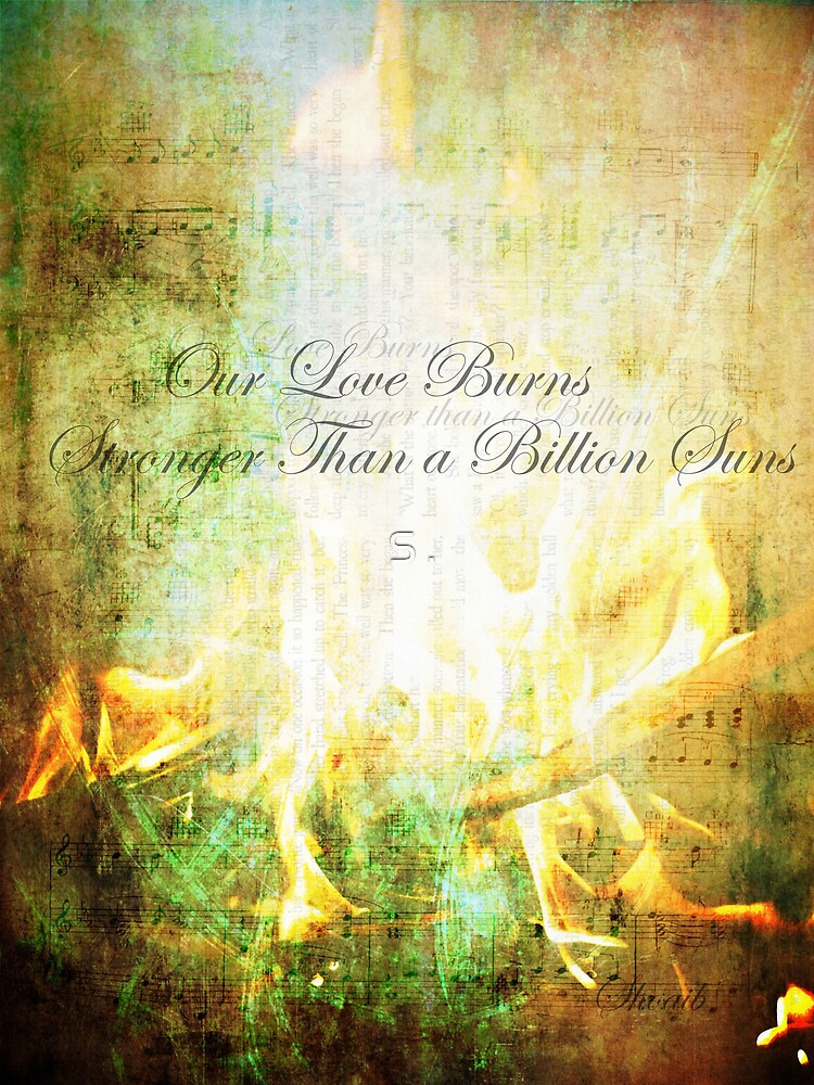 Our Love Burns Stronger Than a Billion Suns  by S .