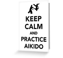Keep calm and practice Aikido Greeting Card