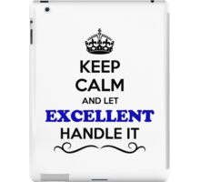 Keep Calm and Let EXCELLENT Handle it iPad Case/Skin