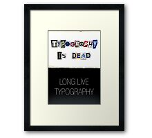 Typography Is Dead Framed Print
