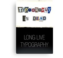 Typography Is Dead Canvas Print