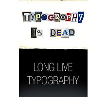 Typography Is Dead Photographic Print