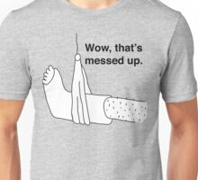 Wow, that's messed up. Unisex T-Shirt