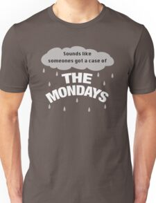 Sounds like someones got the case of the Mondays Unisex T-Shirt