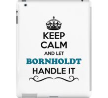 Keep Calm and Let BORNHOLDT Handle it iPad Case/Skin