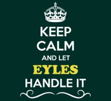 Keep Calm and Let EYLES Handle it by robinson30
