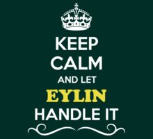 Keep Calm and Let EYLIN Handle it by robinson30