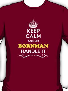 Keep Calm and Let BORNMAN Handle it T-Shirt